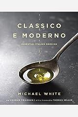 Classico e Moderno: Essential Italian Cooking: A Cookbook Kindle Edition