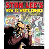 Stan Lee's How to Write Comics: From the Legendary Co-Creator of Spider-Man, the Incredible Hulk, Fantastic Four, X-Men, and