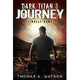 Dark Titan Journey: Finally Home: A Post Apocalyptic EMP Survival Thriller ( Book 3)
