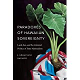 Paradoxes of Hawaiian Sovereignty: Land, Sex, and the Colonial Politics of State Nationalism