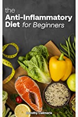 the Anti-inflammatory Diet For Beginners: Easy Recipes to Heal the Immune System Kindle Edition