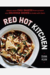Red Hot Kitchen: Classic Asian Chili Sauces from Scratch and Delicious Dishes to Make with Them: A Cookbook Hardcover
