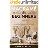 Macramè for beginners: A Complete Step-By-Step Guide With Unique Macramé Projects And Patterns For Homemade Accessorize, Home