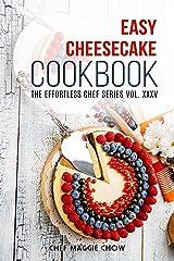 Easy Cheesecake Cookbook (Cheesecake Cookbook, Cheesecake Recipes, Cheesecakes, Easy Cheesecake Cookbook, Cheesecake Ideas 1) Kindle Edition