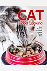 Cat Food Cooking: Best Recipes and Treats for your Feline Pets Kindle Edition
