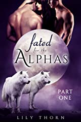 Fated for the Alphas: Part One (BBW Werewolf Menage Paranormal Romance) Kindle Edition