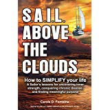 SAIL Above the Clouds - How to SIMPLIFY Your Life: A Sailor's Lessons for Uncovering Inner Strength, Conquering Chronic Disea