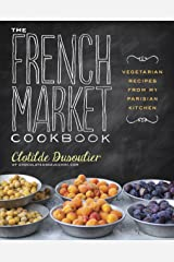 The French Market Cookbook: Vegetarian Recipes from My Parisian Kitchen Kindle Edition