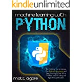 Machine Learning With Python: The Definitive Tool to Improve Your Python Programming and Deep Learning to Take You to The Nex