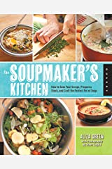 The Soupmaker's Kitchen: How to Save Your Scraps, Prepare a Stock, and Craft the Perfect Pot of Soup Kindle Edition