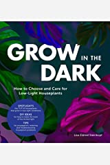 Grow in the Dark: How to Choose and Care for Low-Light Houseplants Kindle Edition