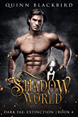 Shadow World: A Dark Paranormal Romance (Dark Fae: Extinction Book 4) Kindle Edition