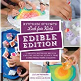 Kitchen Science Lab for Kids Edible Edition: 52 Mouth-Watering Recipes and the Everyday Science That Makes Them Taste Amazing