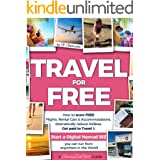 TRAVEL for FREE: How to score FREE Flights, Rental Cars & Accommodations, Get paid to Travel & START a DIGITAL NOMAD BIZ you