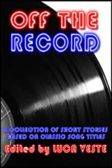 Off The Record 1 - A Charity Anthology (38 Short Stories Based On Classic Song Titles) Kindle Edition