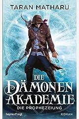 Die Dämonenakademie - Die Prophezeiung: Roman (Dämonenakademie-Serie 3) (German Edition) Kindle Edition