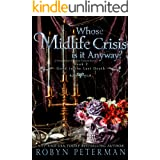 Whose Midlife Crisis Is It Anyway? : A Paranormal Women's Fiction Novel: Good To The Last Death Book Two