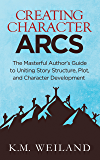 Creating Character Arcs: The Masterful Author's Guide to Uni…