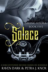 Solace: Saving Setora (Book Five) (Dark Dystopian Reverse Harem MC Romance) Kindle Edition