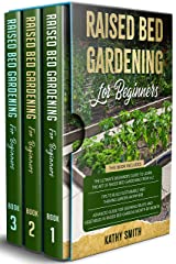 Raised Bed Gardening For Beginners: 3 in 1- The Ultimate Beginner's Guide+ Tips To Build Sustainable and Thriving Garden Anywhere+ Advanced Guide for Growing Fruits and Vegetables Kindle Edition