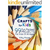 Crafts For Kids (3rd Edition): 99 Fun Packed Projects For Kids Of All Ages! (Kids Crafts)