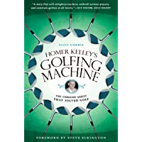 Homer Kelley's Golfing Machine: The Curious Quest That Solve…