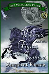 The Wingless Fairy Series, Book 7: Rebecca and the Flying Horse Problem (Wingless Fairy Juvenile Fantasy) Kindle Edition
