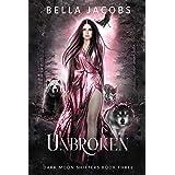 Unbroken: A Dark Shifter Urban Fantasy Romance (Dark Moon Shifters Book 3)