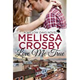 Love Me True: A Willow Oaks Sweet Romance (A Willow Oaks Novel Book 1)