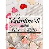 Valentine'S Cookbook: 450+ Amazing Valentine'S Day Recipes In Your Own Valentine'S Day Cookbook