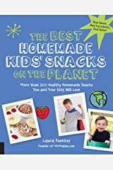 The Best Homemade Kids' Snacks on the Planet: More than 200 Healthy Homemade Snacks You and Your Kids Will Love (Best on the Planet) Kindle Edition
