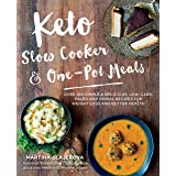 Keto Slow Cooker & One-Pot Meals: Over 100 Simple & Delicious Low-Carb, Paleo and Primal Recipes for Weight Loss and Better H
