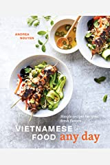 Vietnamese Food Any Day: Simple Recipes for True, Fresh Flavors [A Cookbook] Kindle Edition