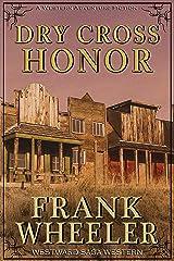 Dry Cross Honor (Westward Saga Western) (A Western Adventure Fiction) Kindle Edition