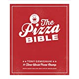 The Pizza Bible: The World's Favorite Pizza Styles, from Neapolitan, Deep-Dish, Wood-Fired, Sicilian, Calzones and Focaccia t