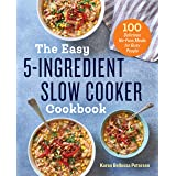 Easy 5-Ingredient Slow Cooker Cookbook: 100 Delicious No-Fuss Meals for Busy People