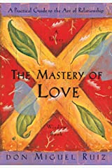 The Mastery of Love: A Practical Guide to the Art of Relationship (A Toltec Wisdom Book Book 2) Kindle Edition