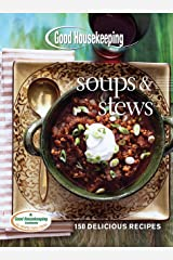 Good Housekeeping Soups & Stews: 150 Delicious Recipes Kindle Edition