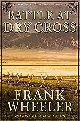 Battle at Dry Cross (Westward Saga Western) (A Western Adventure Fiction) Kindle Edition