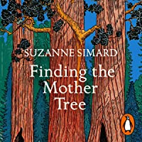 Finding the Mother Tree: Uncovering the Wisdom and Intellige…