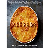 Keepers: Two Home Cooks Share Their Tried-And-True Weeknight Recipes and the Secrets to Happiness in the Kitchen: A Cookbook