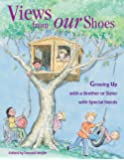 Views from Our Shoes: Growing Up With a Brother or Sister Wi…