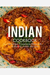 Indian Cookbook: An Indian Cookbook Filled with Authentic Indian Recipes (2nd Edition) Kindle Edition