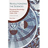 Revolutionizing the Sciences: European Knowledge in Transition, 1500-1700 Third Edition