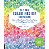 The New Color Mixing Companion: Explore and Create Fresh and Vibrant Color Palettes with Paint, Collage, and Mixed Media--Wit