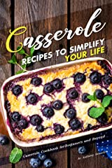 Casserole Recipes to Simplify your Life: Casserole Cookbook for Beginners and Beyond Kindle Edition