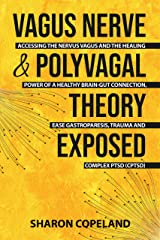 Vagus Nerve & Polyvagal Theory Exposed: Accessing the Nervus Vagus and the Power of a Healthy Brain-Gut Connection, Ease Gastroparesis, Trauma and Complex ... Records, Empath and Vagus Nerve Book 2) Kindle Edition