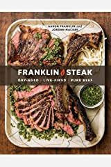 Franklin Steak: Dry-Aged. Live-Fired. Pure Beef. [A Cookbook] Kindle Edition