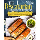 The Pescatarian Cookbook for Beginners: Delicious Seafood Recipes for a Healthy Diet. Plenty of Exquisite Fish and Plant-Base