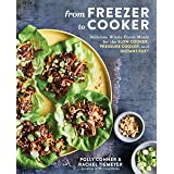 From Freezer to Cooker: 75+ Whole-Foods Meals for the Slow Cooker and Instant Pot: A Cookbook
